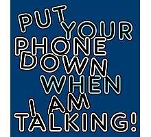 PHONE DOWN, I AM TALKING Photographic Print