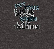 PHONE DOWN, I AM TALKING Unisex T-Shirt