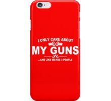 All I Care About Is My Guns funny nerd geek geeky iPhone Case/Skin
