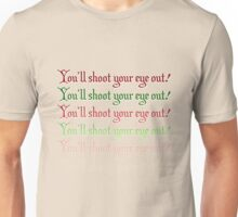 You'll Shoot Your Eye Out! Unisex T-Shirt