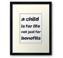 A Child's For Life Not Just For Benefits Framed Print