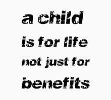 A Child's For Life Not Just For Benefits Unisex T-Shirt