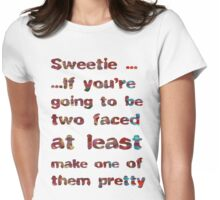 If You're Going To Be Two Faced Womens Fitted T-Shirt