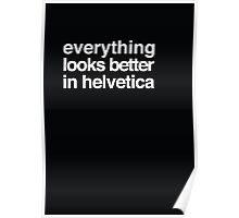 Everything Looks Better in Helvetica Poster