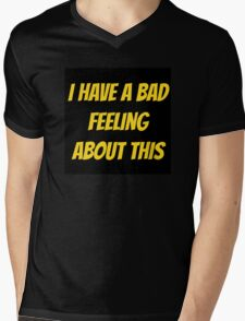 I have a bad feeling... Mens V-Neck T-Shirt