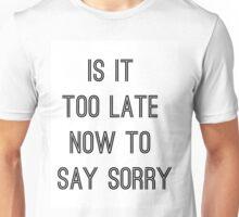 Sorry Unisex T-Shirt