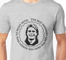 MacGyver dixit: The best partners are the ones you always seem to fight with. Unisex T-Shirt