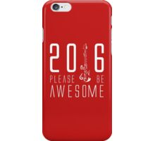 2016 PLEASE BE AWESOME iPhone Case/Skin