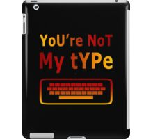 You Are Not My Type iPad Case/Skin