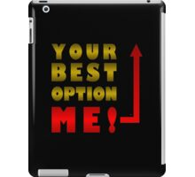 Your Best Option Is Me iPad Case/Skin