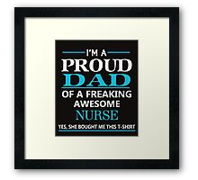 I'M A PROUD DAD OF FREAKING AWESOME NURSE Framed Print