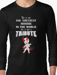 The Greatest Hoodie In The World... TRIBUTE Long Sleeve T-Shirt