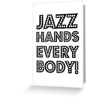 Jazz Hands, Everybody! Greeting Card