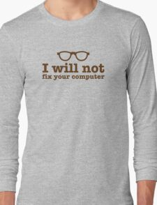 I will NOT fix your computer Long Sleeve T-Shirt