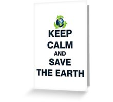 Keep Calm and Save The Earth Greeting Card