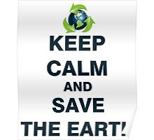 Keep Calm and Save The Earth Poster