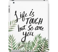 Life Is Tough But So Are You iPad Case/Skin