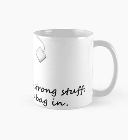 Tea, but the strong stuff. Leave the bag in. Mug