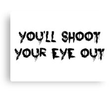You'll Shoot Your Eye Out Canvas Print