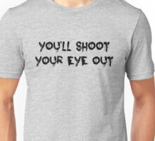 You'll Shoot Your Eye Out Unisex T-Shirt