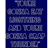 Eat Lightning crap thunder Photographic Print