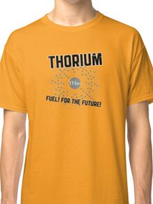 THORIUM - fuel for the future Classic T-Shirt