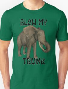 Blow My Trunk  T-Shirt