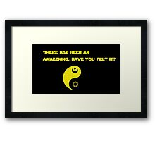 There has been an awakening,  have you felt it? Framed Print