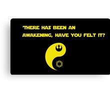 There has been an awakening,  have you felt it? Canvas Print