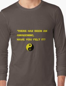 There has been an awakening,  have you felt it? Long Sleeve T-Shirt