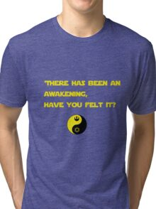 There has been an awakening,  have you felt it? Tri-blend T-Shirt