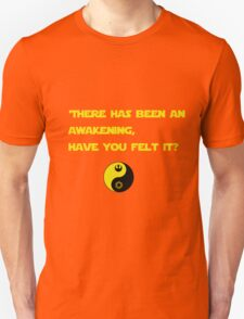 There has been an awakening,  have you felt it? Unisex T-Shirt