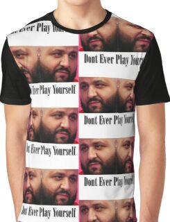 Dj Khaled - Dont Ever Play Yourself  Graphic T-Shirt