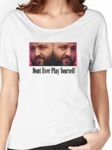 Dj Khaled - Dont Ever Play Yourself  Women's Relaxed Fit T-Shirt
