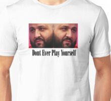 Dj Khaled - Dont Ever Play Yourself  Unisex T-Shirt