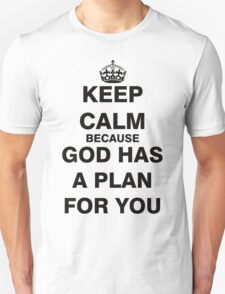 Keep Calm because God Has a Plan For You T-Shirt