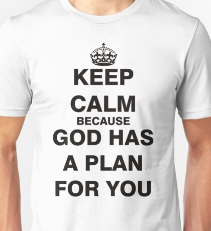 Keep Calm because God Has a Plan For You Unisex T-Shirt