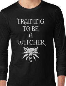 Training to Be a Witcher Long Sleeve T-Shirt
