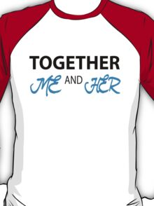 together me and her  T-Shirt