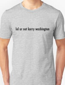 lol ur not kerry washington Unisex T-Shirt