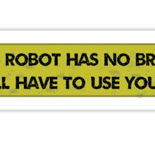 This robot has no brain Sticker
