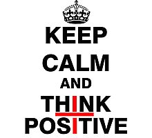 Keep Calm and Think Positive Photographic Print
