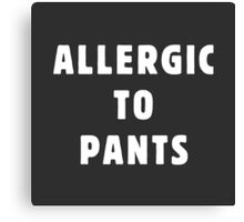 Allergic to pants Canvas Print