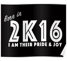 Born in 2k16 I AM THEIR PRIDE & JOY Poster