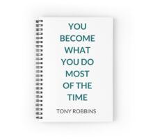 Anthony Robbins  - YOU  BECOME  WHAT  YOU DO  MOST  OF THE  TIME Spiral Notebook