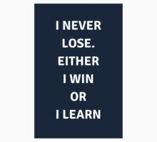 I never lose. Either I win or I learn  Kids Tee