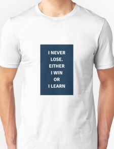 I never lose. Either I win or I learn  Unisex T-Shirt