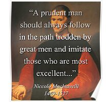 A Prudent Man Should Follow - Machiavelli Poster