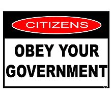 CITIZENS OBEY YOUR GOVERNMENT by Calgacus