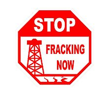 STOP - FRACKING NOW Photographic Print